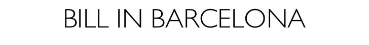 BILL IN BARCELONA